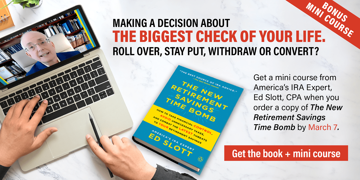 Order anow and receive a bonus mini-course from America's IRA Expert, Ed Slott, CPA